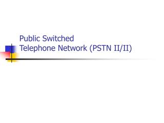 Public Switched  Telephone Network PSTN II