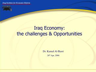 Iraq Economy:  the challenges  Opportunities
