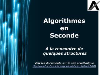 Algorithmes en Seconde  A la rencontre de  quelques structures   Voir les documents sur le site acad mique www2.ac-lyon.