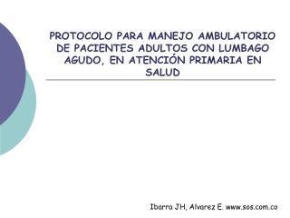 PROTOCOLO PARA MANEJO AMBULATORIO DE PACIENTES ADULTOS CON LUMBAGO AGUDO, EN ATENCI N PRIMARIA EN SALUD