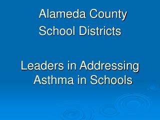 Alameda County School DistrictsLeaders in Addressing Asthma in Schools