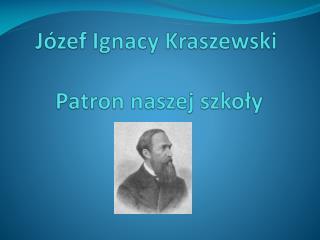 J zef Ignacy Kraszewski    Patron naszej szkoly