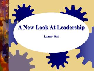 A New Look At Leadership  Lamar Vest