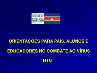 ORIENTA  ES PARA PAIS, ALUNOS E EDUCADORES NO COMBATE AO V RUS H1N1