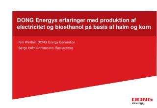 DONG Energys erfaringer med produktion af electricitet og bioethanol p  basis af halm og korn
