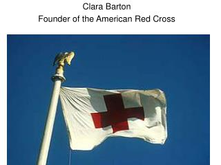 Founder of the American Red Cross