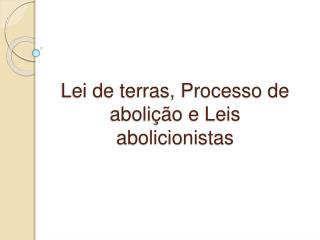 Lei de terras, Processo de aboli  o e Leis abolicionistas