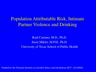 Funded by the National Institute on Alcohol Abuse and Alcoholism R37- AA10908