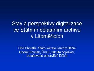Stav a perspektivy digitalizace  ve St tn m oblastn m archivu  v Litomeric ch