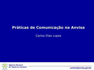 Pr ticas de Comunica  o na Anvisa  Carlos Dias Lopes