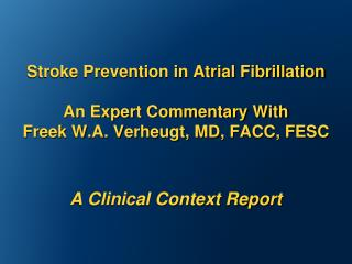 Stroke Prevention in Atrial Fibrillation   An Expert Commentary With  Freek W.A. Verheugt, MD, FACC, FESC   A Clinical C
