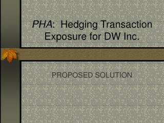 PHA:  Hedging Transaction Exposure for DW Inc.