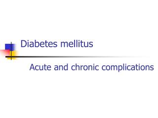 Diabetes mellitus     Acute and chronic complications