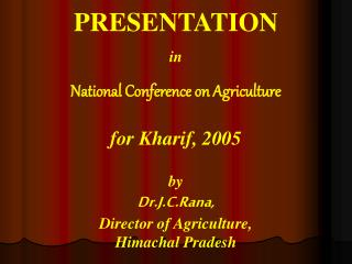 PRESENTATION in  National Conference on Agriculture   for Kharif, 2005    by Dr.J.C.Rana, Director of Agriculture, Himac