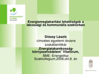 Energiamegtakar t si lehetos gek a lakoss gi  s kommun lis szektorban   Di ssy L szl   c mzetes egyetemi docens szak lla