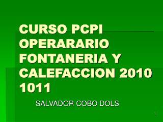 CURSO PCPI OPERARARIO FONTANERIA Y CALEFACCION 2010  1011