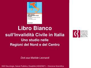 Libro Bianco  sull Invalidit  Civile in Italia Uno studio nelle  Regioni del Nord e del Centro   Dott.ssa Matilde Leonar