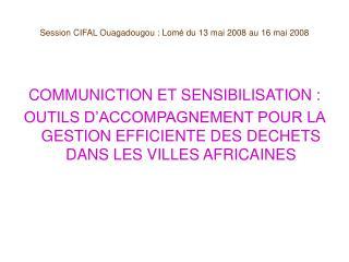 Session CIFAL Ouagadougou : Lom  du 13 mai 2008 au 16 mai 2008