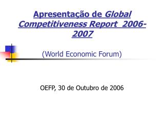 Apresenta  o de Global Competitiveness Report  2006-2007  World Economic Forum