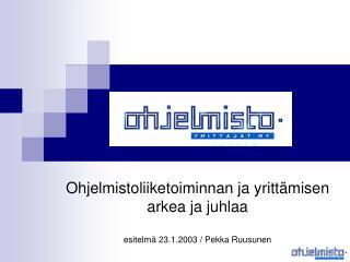 Ohjelmistoliiketoiminnan ja yritt misen arkea ja juhlaa  esitelm  23.1.2003