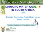 DRINKING WATER QUALITY IN SOUTH AFRICA  2008  Portfolio Committee Public Hearings on Water Quality