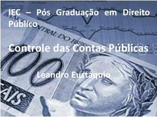 IEC   P s Gradua  o em Direito P blico  Controle das Contas P blicas               Leandro Eust quio