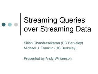 Streaming Queries over Streaming Data
