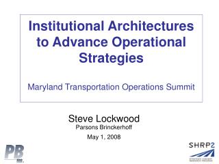 Institutional Architectures to Advance Operational Strategies  Maryland Transportation Operations Summit
