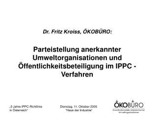 Dr. Fritz Kroiss,  KOB RO:  Parteistellung anerkannter Umweltorganisationen und  ffentlichkeitsbeteiligung im IPPC - Ver