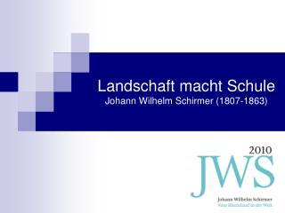 Landschaft macht Schule Johann Wilhelm Schirmer 1807-1863