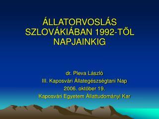 LLATORVOSL S SZLOV KI BAN 1992-TOL NAPJAINKIG