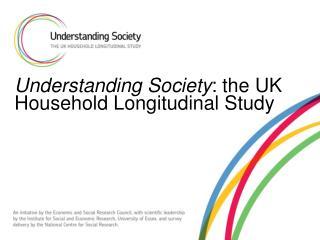 Understanding Society: the UK Household Longitudinal Study