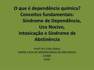O que   depend ncia qu mica Conceitos fundamentais:   S ndrome de Depend ncia,   Uso Nocivo,  Intoxica  o e S ndrome de