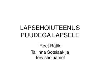 LAPSEHOIUTEENUS PUUDEGA LAPSELE