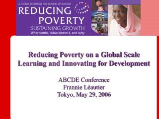 Reducing Poverty on a Global Scale   Learning and Innovating for Development   ABCDE Conference Frannie L autier Tokyo,
