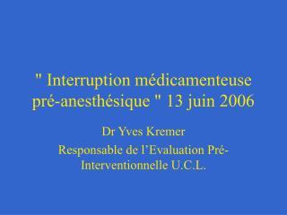 Interruption m dicamenteuse pr -anesth sique  13 juin 2006