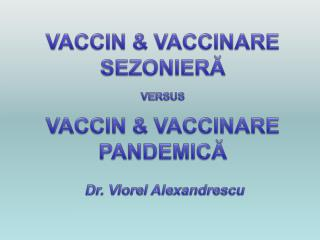 VACCIN  VACCINARE  SEZONIERA   VERSUS  VACCIN  VACCINARE PANDEMICA   Dr. Viorel Alexandrescu