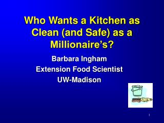 Who Wants a Kitchen as Clean and Safe as a Millionaire s