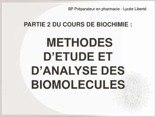 PARTIE 2 DU COURS DE BIOCHIMIE :   METHODES D ETUDE ET D ANALYSE DES BIOMOLECULES