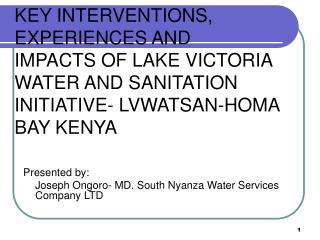 KEY INTERVENTIONS, EXPERIENCES AND  IMPACTS OF LAKE VICTORIA WATER AND SANITATION INITIATIVE- LVWATSAN-HOMA BAY KENYA