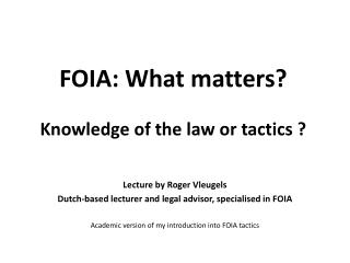 FOIA: What matters  Knowledge of the law or tactics
