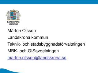 M rten Olsson Landskrona kommun Teknik- och stadsbyggnadsf rvaltningen MBK- och GISavdelningen marten.olssonlandskrona.s