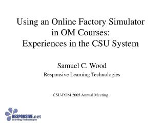 Using an Online Factory Simulator in OM Courses: Experiences in the CSU System