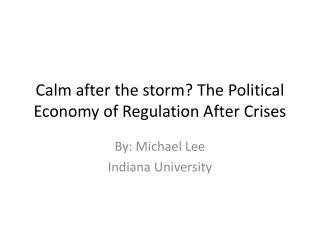 Calm after the storm The Political Economy of Regulation After Crises