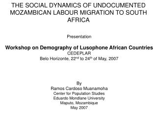 THE SOCIAL DYNAMICS OF UNDOCUMENTED MOZAMBICAN LABOUR MIGRATION TO SOUTH AFRICA