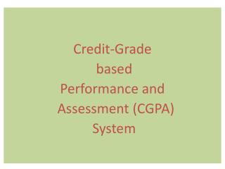Credit-Grade  based  Performance and    Assessment CGPA  System