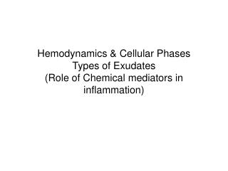 Hemodynamics  Cellular Phases Types of Exudates  Role of Chemical mediators in inflammation