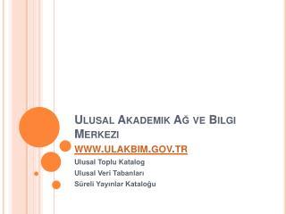Ulusal Akademik Ag ve Bilgi Merkezi ulakbim.tr