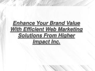 Web Marketing Solutions From Higher Impact Inc.
