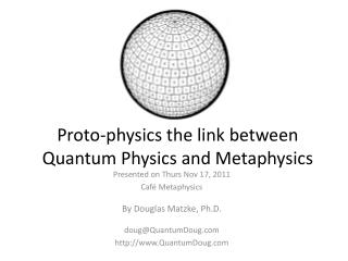 Proto-physics the link between Quantum Physics and Metaphysics
